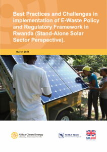 Best Practices and Challenges in implementation of E-Waste Policy and Regulatory Framework in Rwanda (Stand-Alone Solar Sector Perspective)
